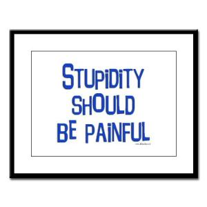 stupidity_should_be_painful_large_framed_print